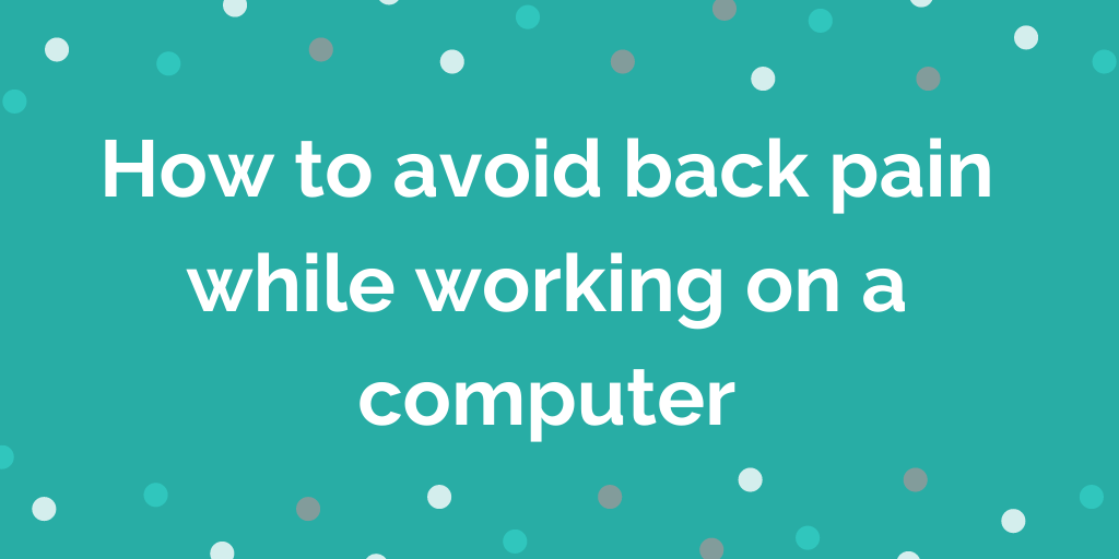How to avoid back pain working on a computer