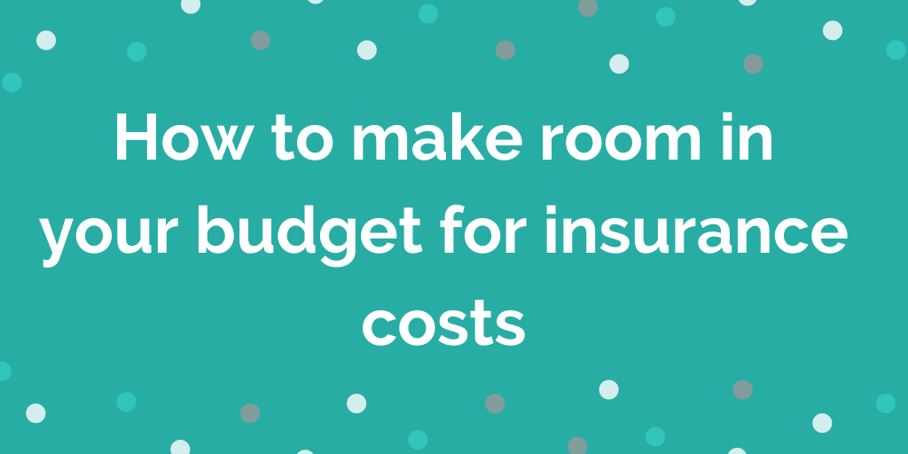 How to make room in your budget for insurance costs