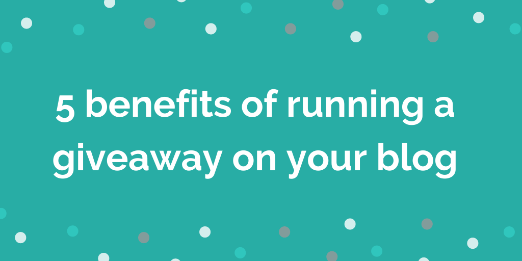 5 benefits of running a giveaway on your blog