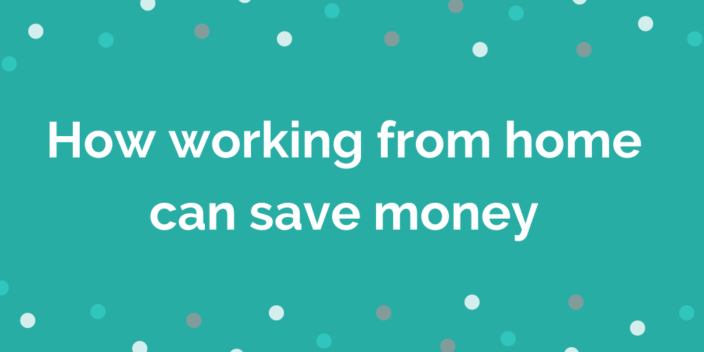 How working from home can save money