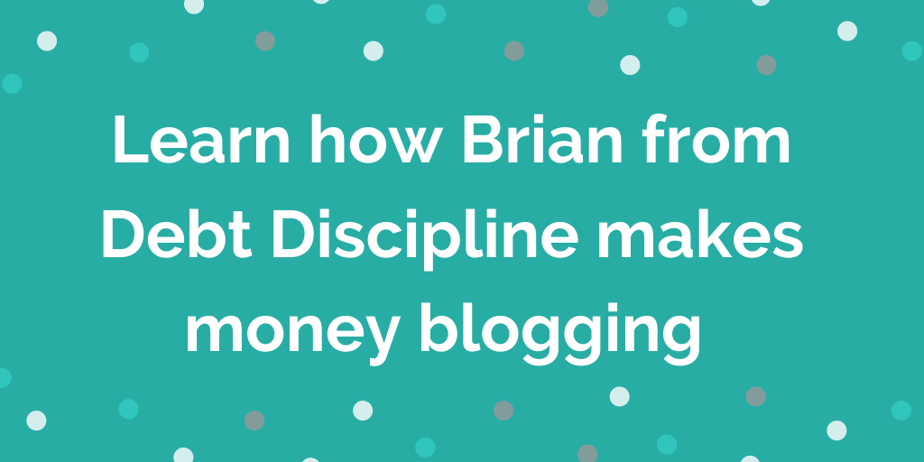 Learn how Brian from Debt Discipline makes money blogging