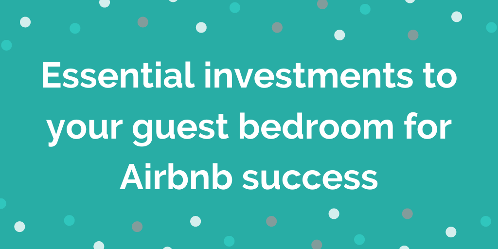 Essential investments to your guest bedroom for Airbnb success