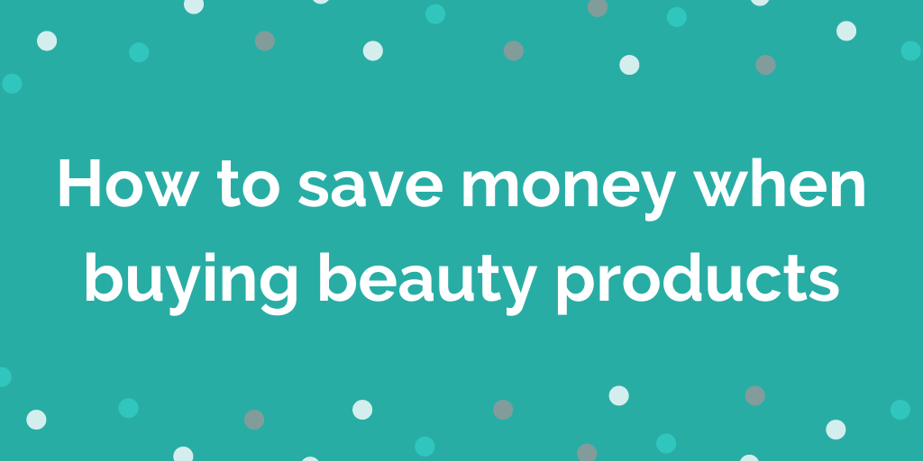 How to save money when buying beauty products