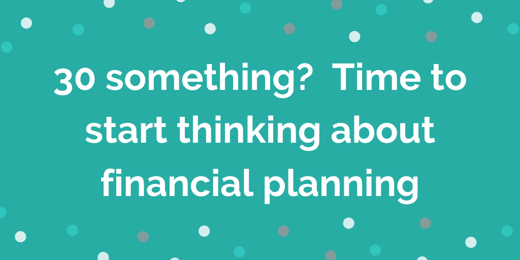30 something_ Time to start thinking about financial planning