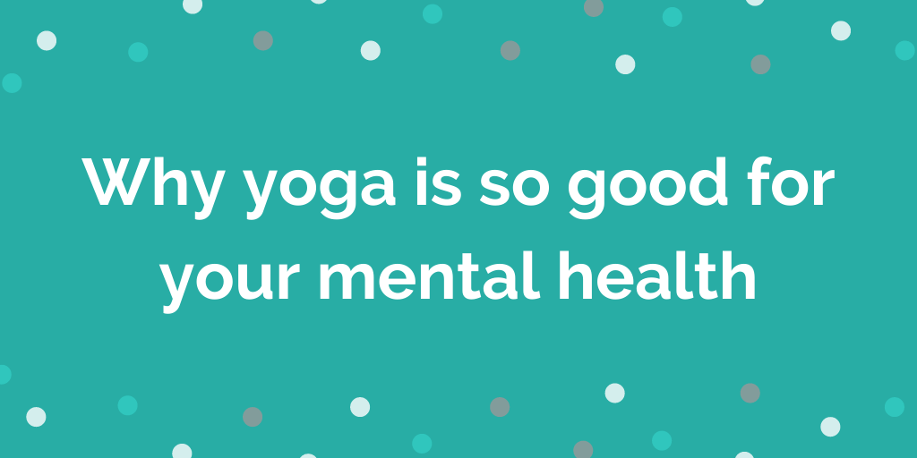 Why yoga is so good for your mental health