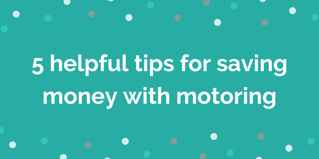 5 helpful tips for saving money with motoring