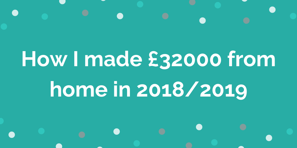 How I made £32000 from home in 2018/2019