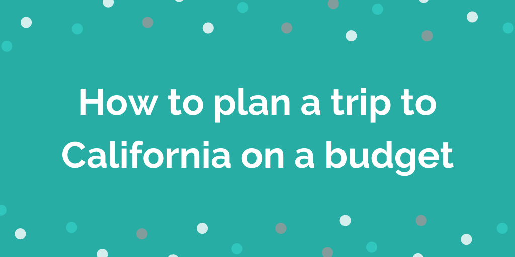 How to plan a trip to California on a budget