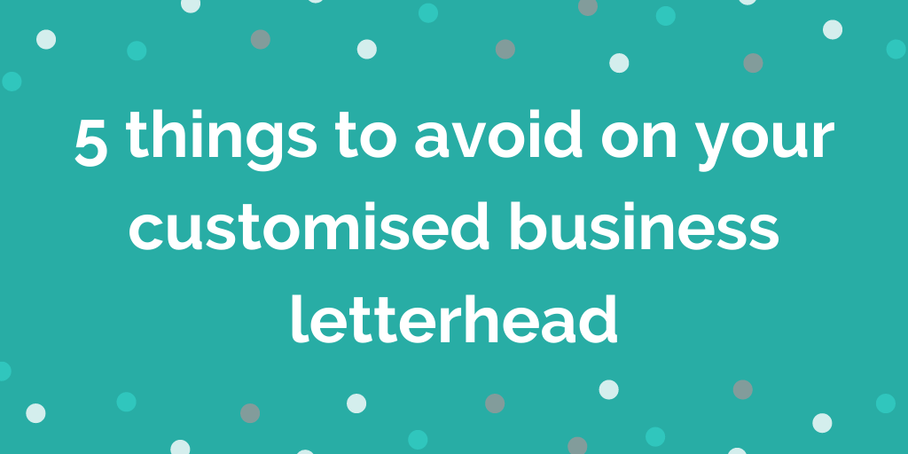 5 things to avoid on your customised business letterhead