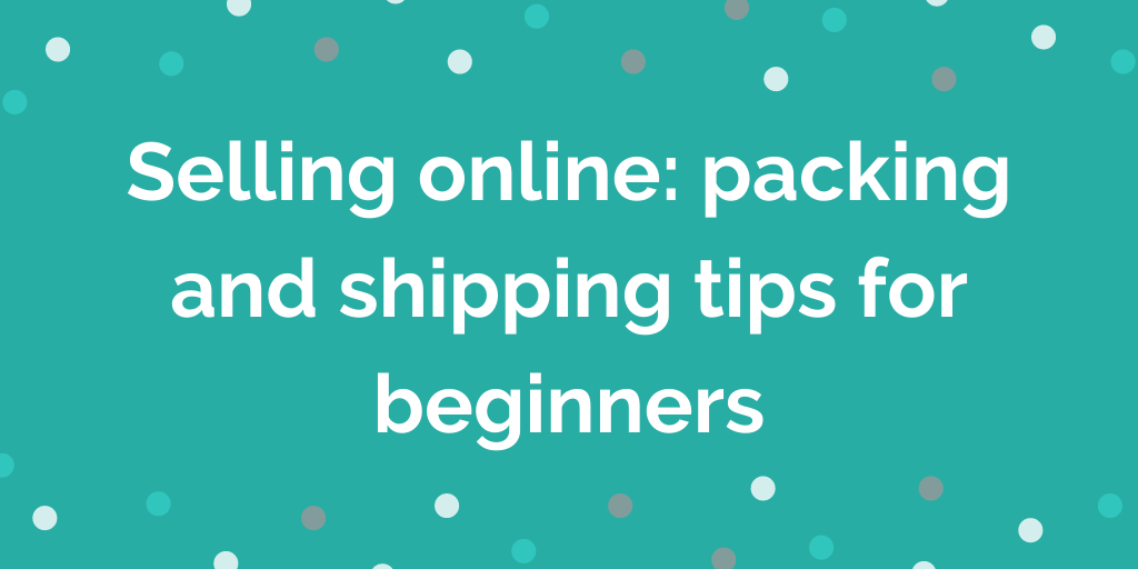 Selling online_ packing and shipping tips for beginners