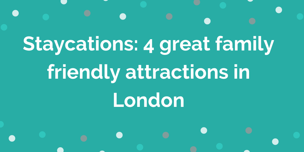 Staycations_ 4 great family friendly attractions in London