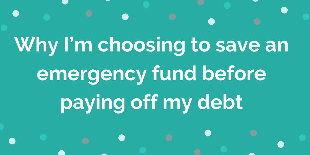 Why I'm choosing to save an emergency fund before paying off my debt