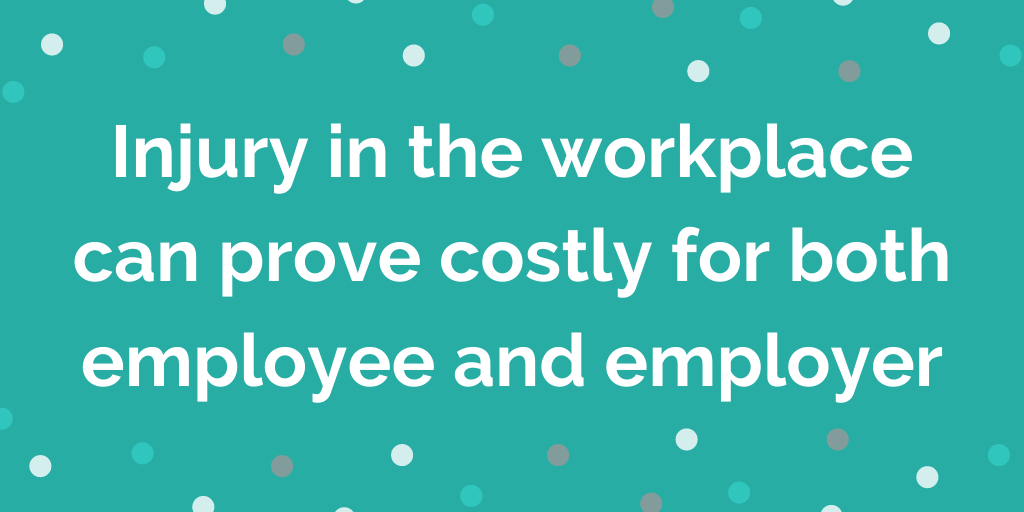 Injury in the workplace can prove costly for both employee and employer