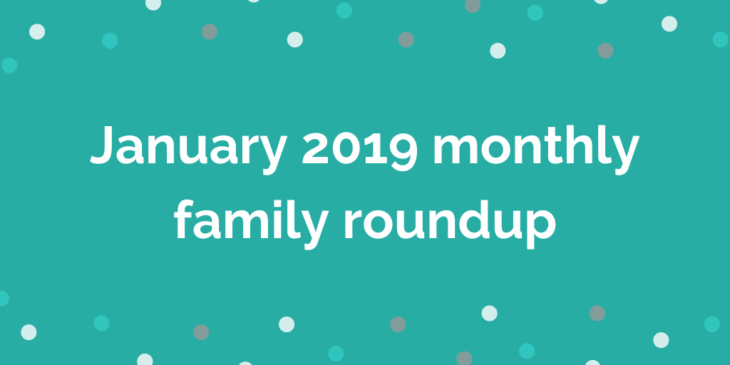 January 2019 monthly family roundup