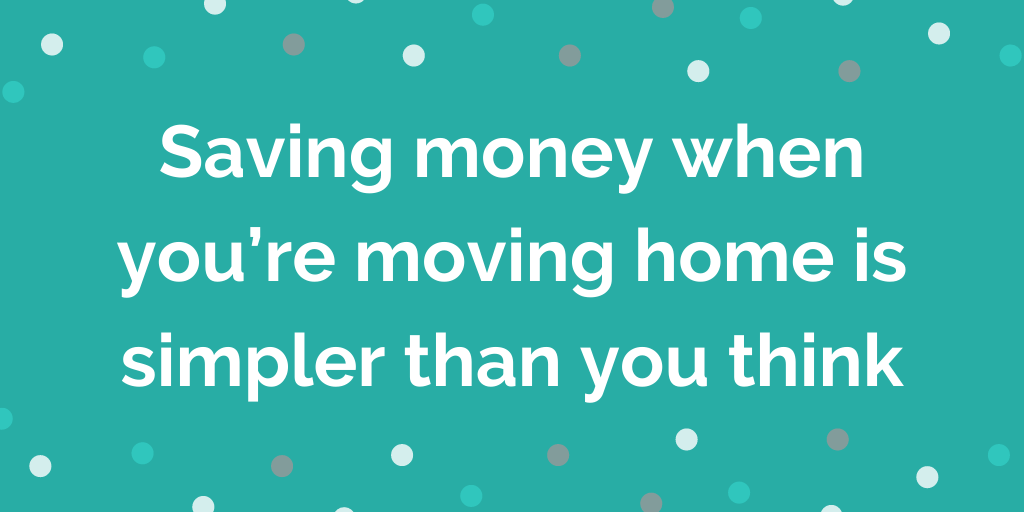 Saving money when you're moving home is simpler than you think