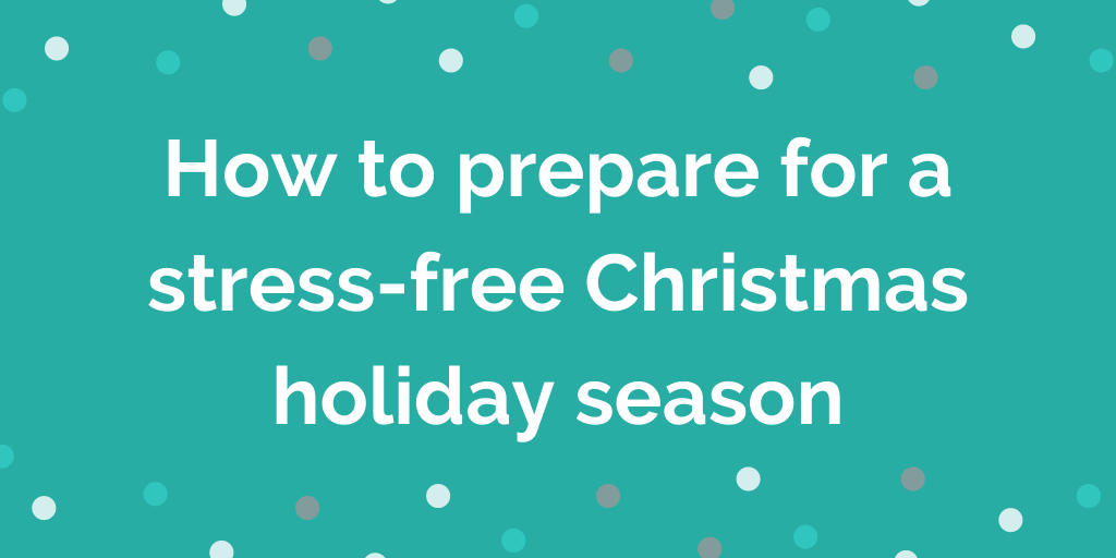 How to prepare for a stress-free Christmas holiday season