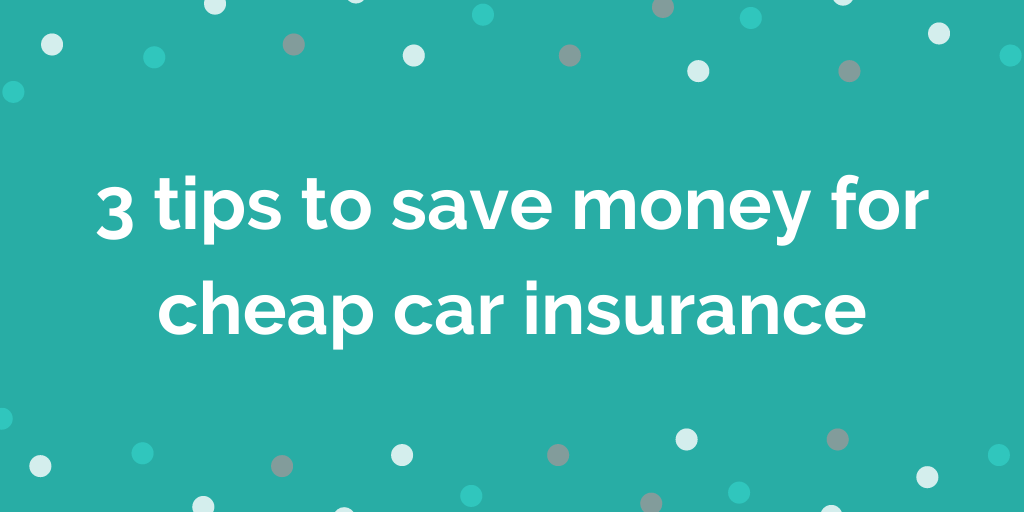 3 tips to save money for cheap car insurance