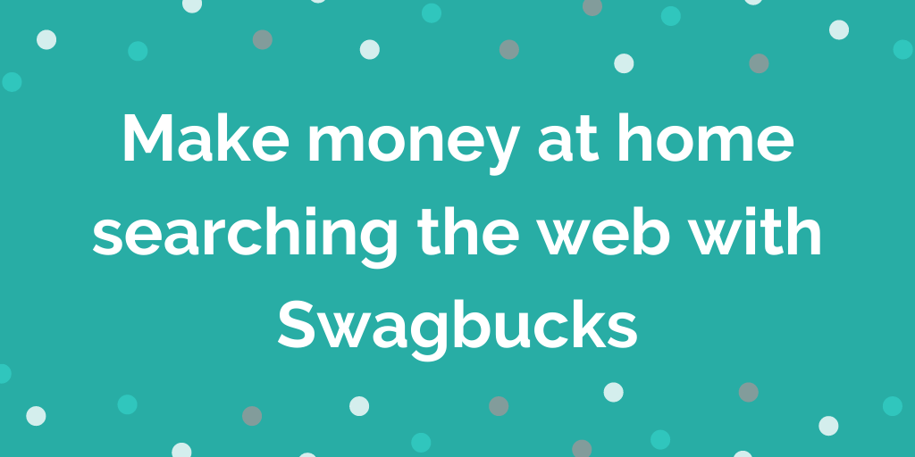 Make money at home searching the web with Swagbucks