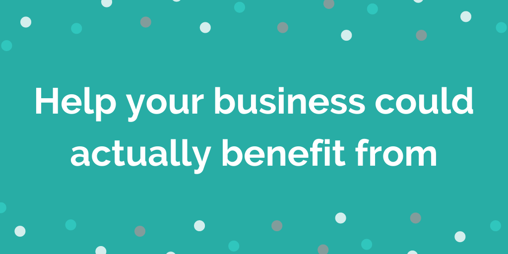 Help your business could actually benefit from