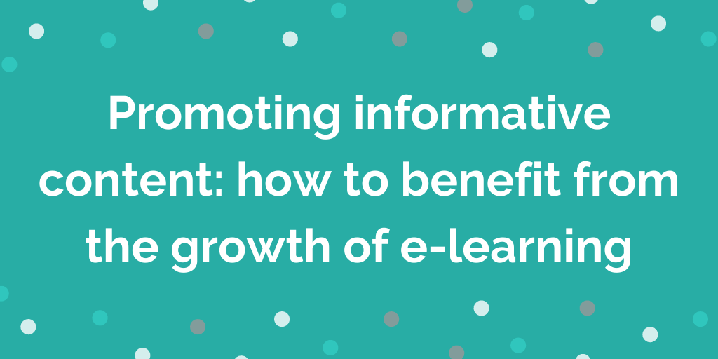 Promoting informative content_ how to benefit from the growth of e-learning