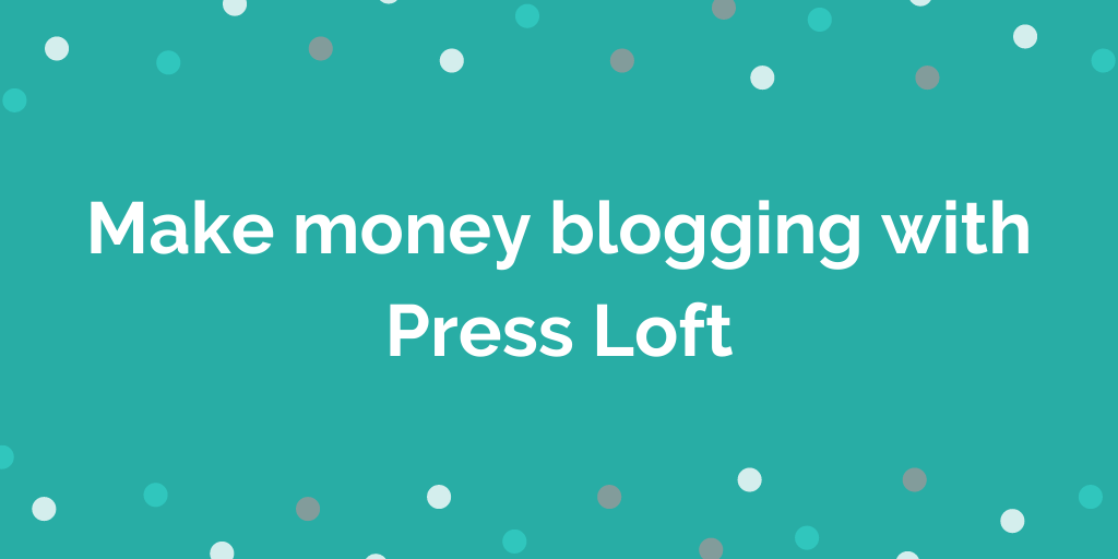 Make money blogging with Press Loft
