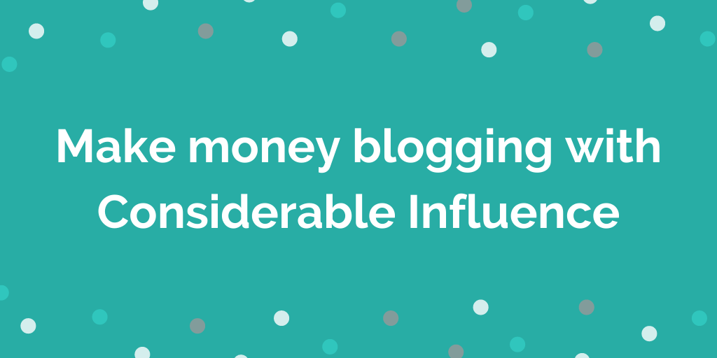 Make money blogging with Considerable Influence