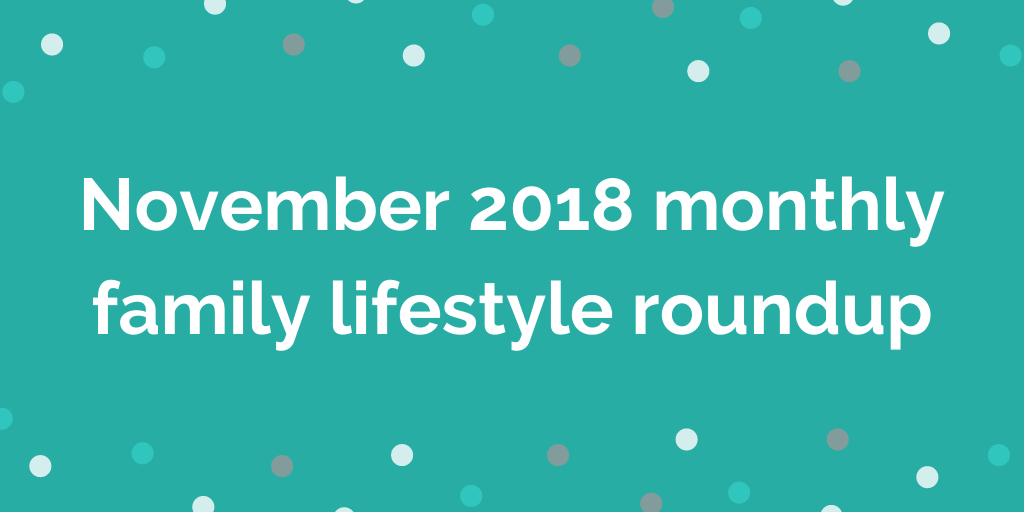 November 2018 monthly family lifestyle roundup
