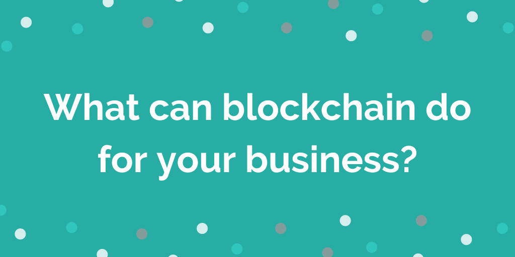 What can blockchain do for your business_
