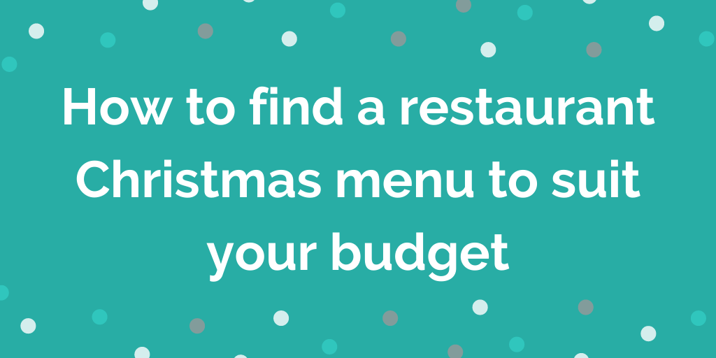 How to find a restaurant Christmas menu to suit your budget