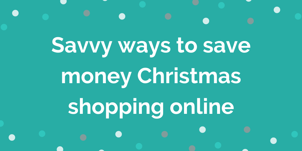 Savvy ways to save money Christmas shopping online