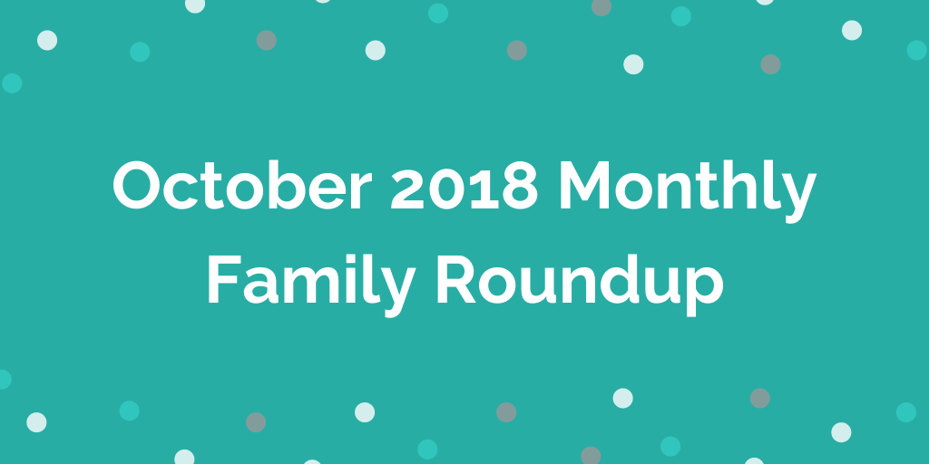 October 2018 Monthly Family Roundup
