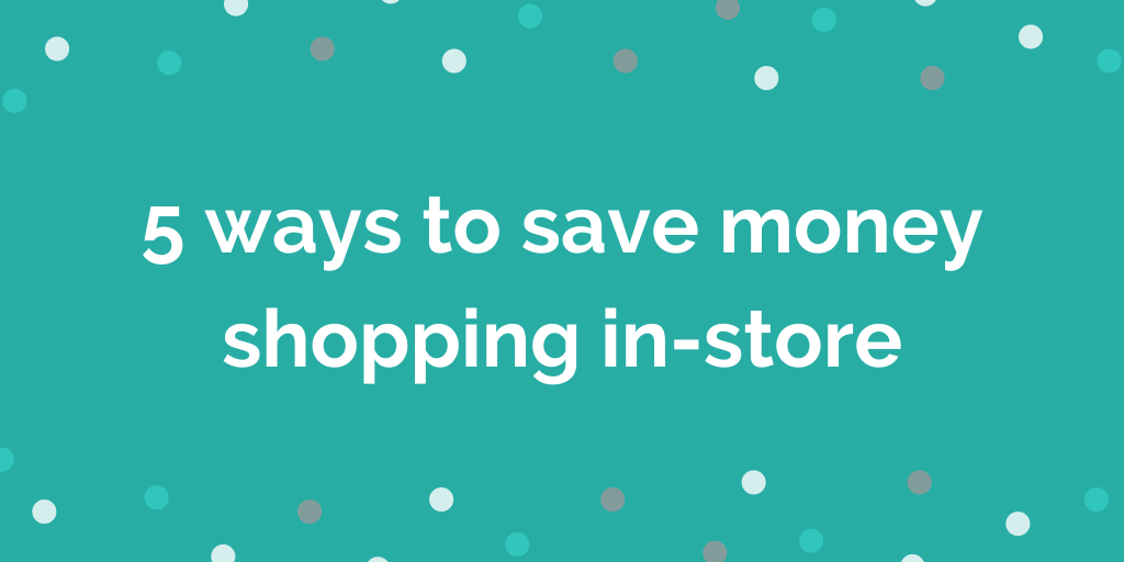 5 ways to get more money out of every in-store shopping trip