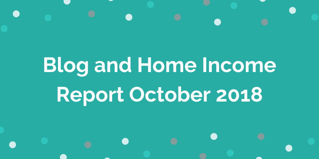Blog and Home Income Report October 2018