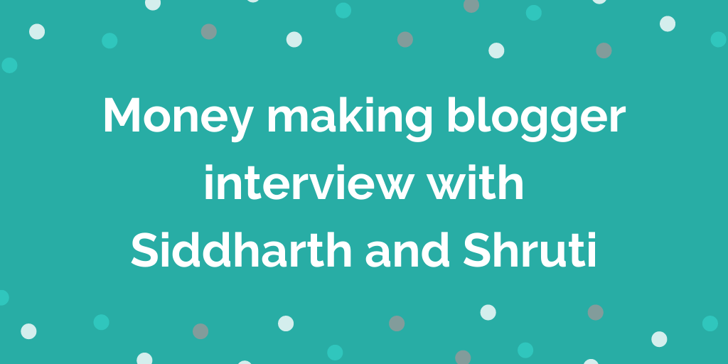 Money making blogger interview with Siddharth and Shruti