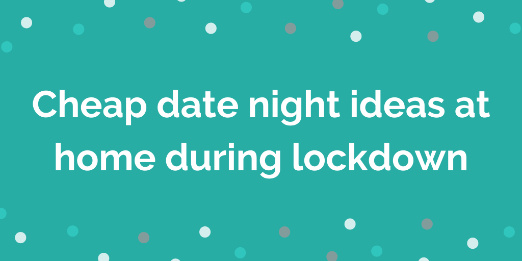 Cheap date night ideas at home during lockdown