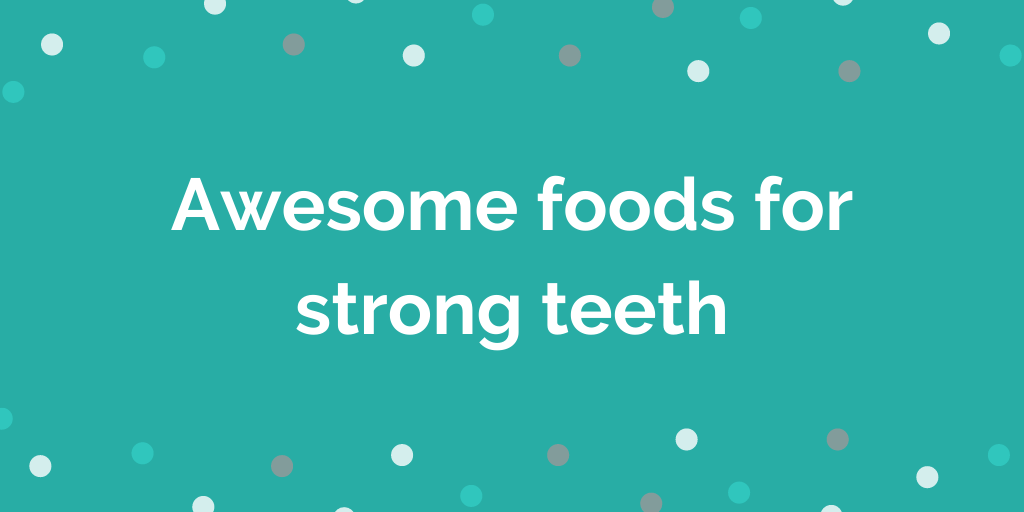 Awesome foods for strong teeth