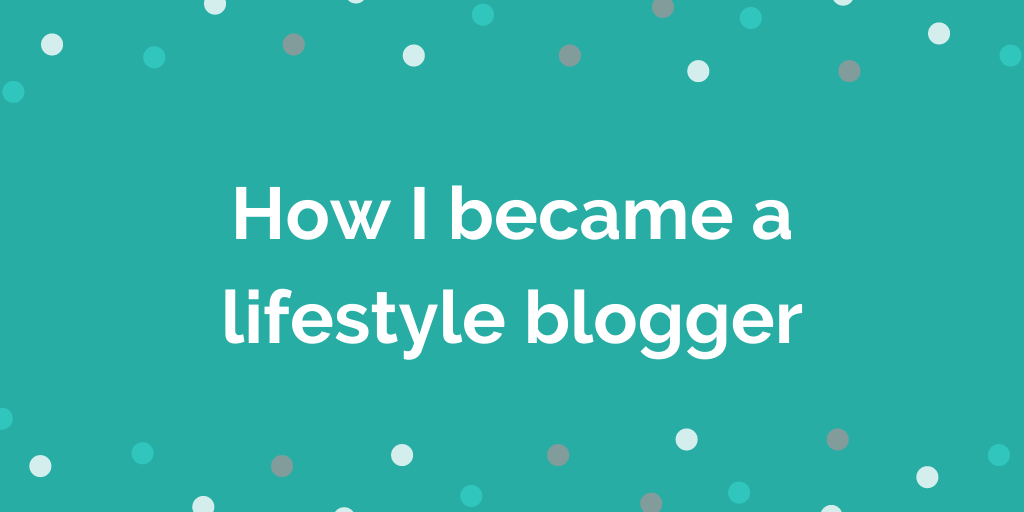 How I became a lifestyle blogger