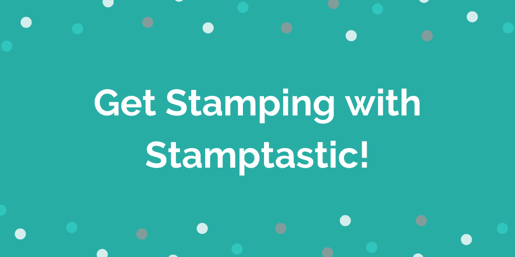 Get Stamping with Stamptastic!
