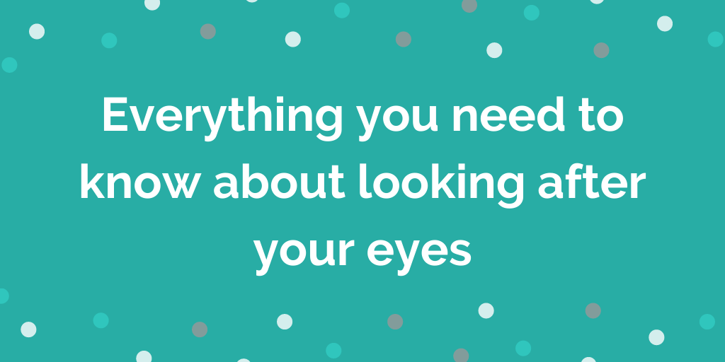 Everything you need to know about looking after your eyes