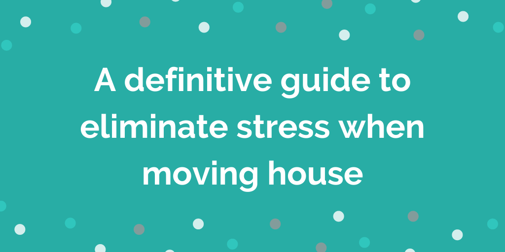 A definitive guide to eliminate stress when moving house