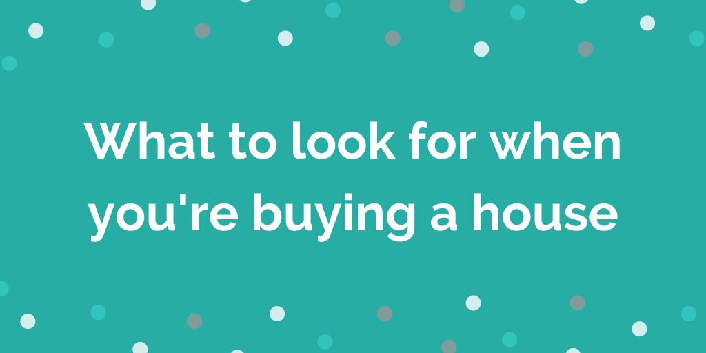 What to look for when youre buying a house