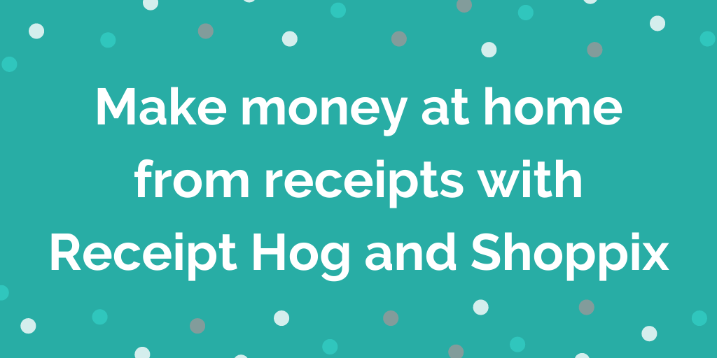 Make money at home from receipts with Receipt Hog and Shoppix