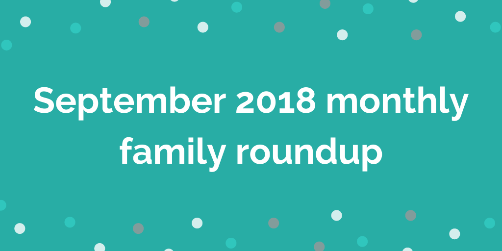 September 2018 monthly family roundup