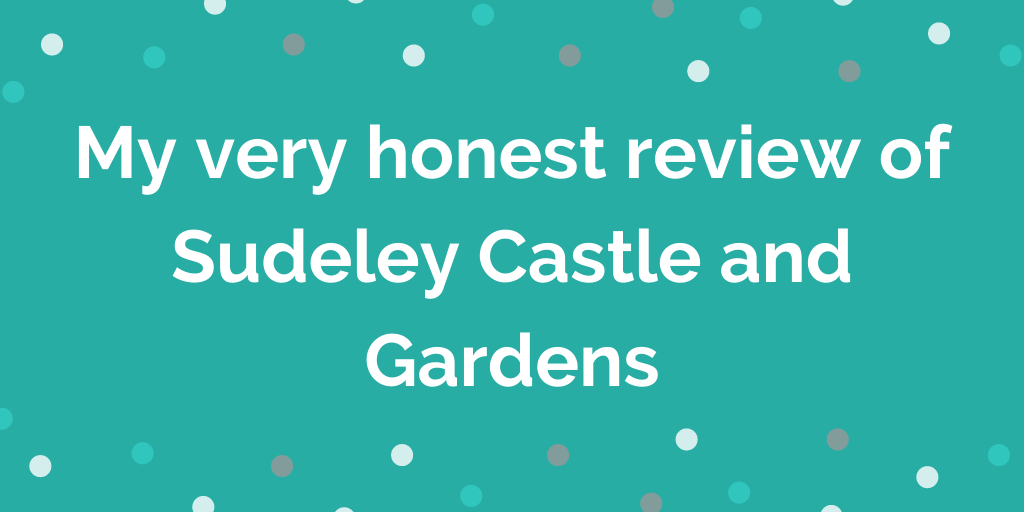 My very honest review of Sudeley Castle and Gardens