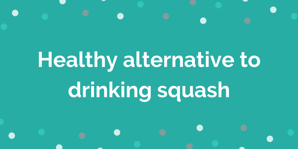 Healthy alternative to drinking squash