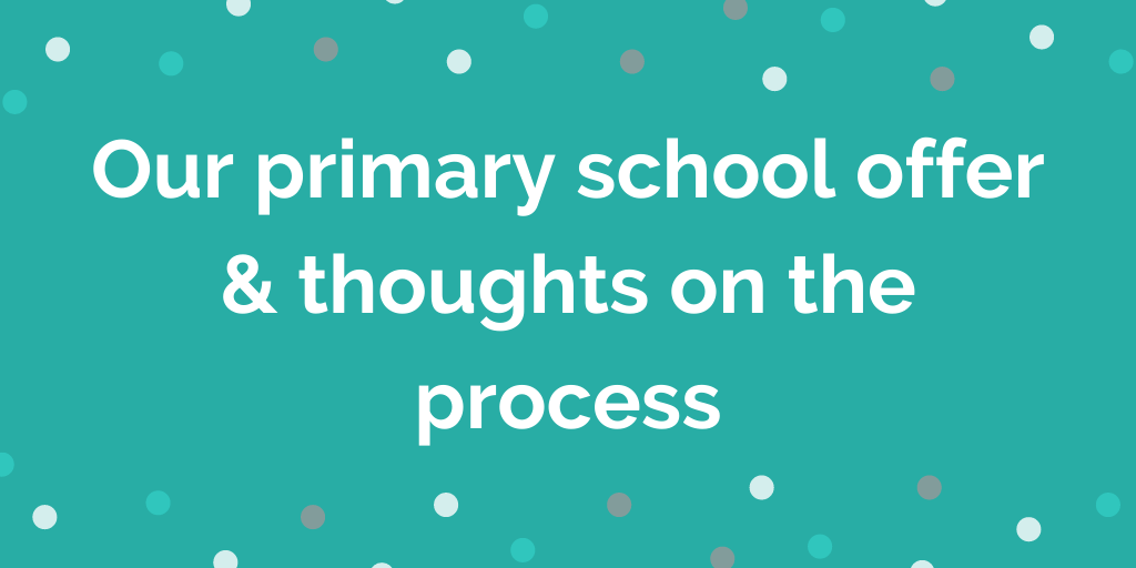 Our primary school offer & thoughts on the process