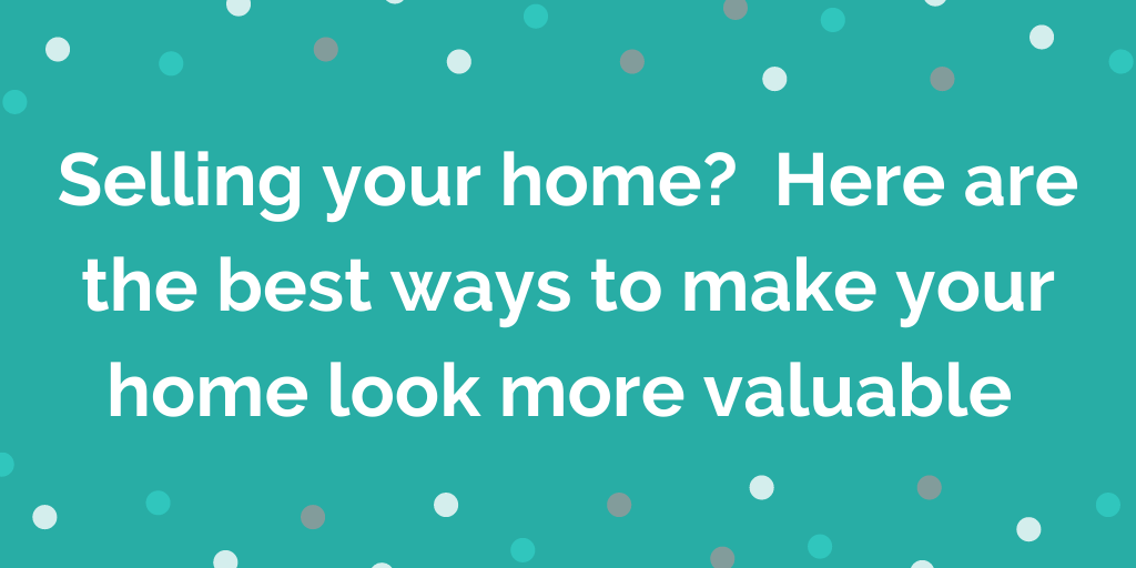 Selling your home? Here are the best ways to make your home look more valu
