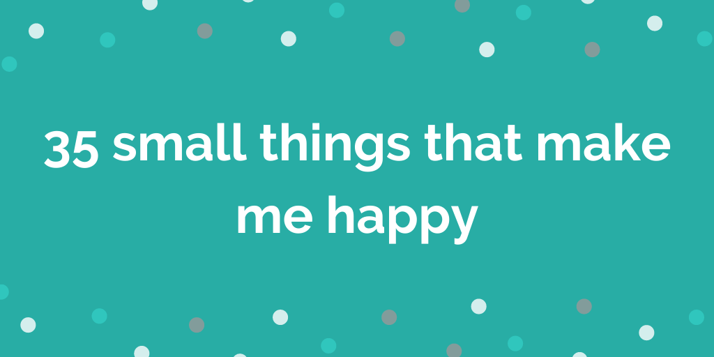 35 more things that make me happy