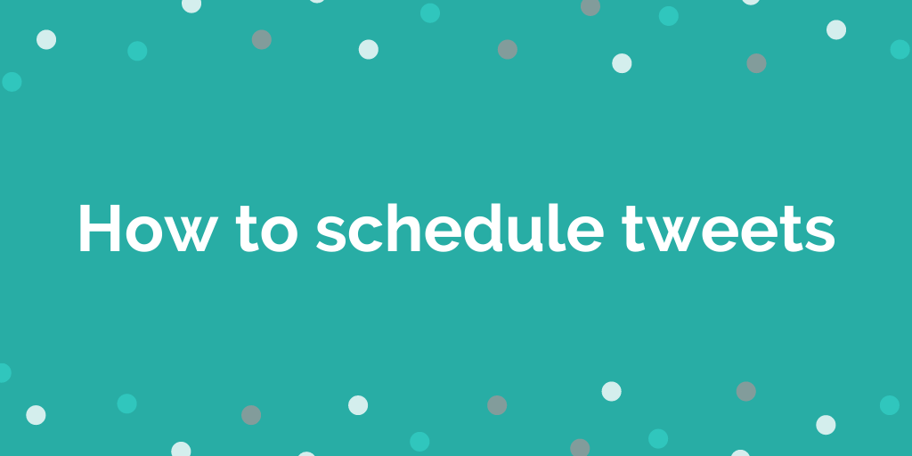 How do you schedule your tweets?