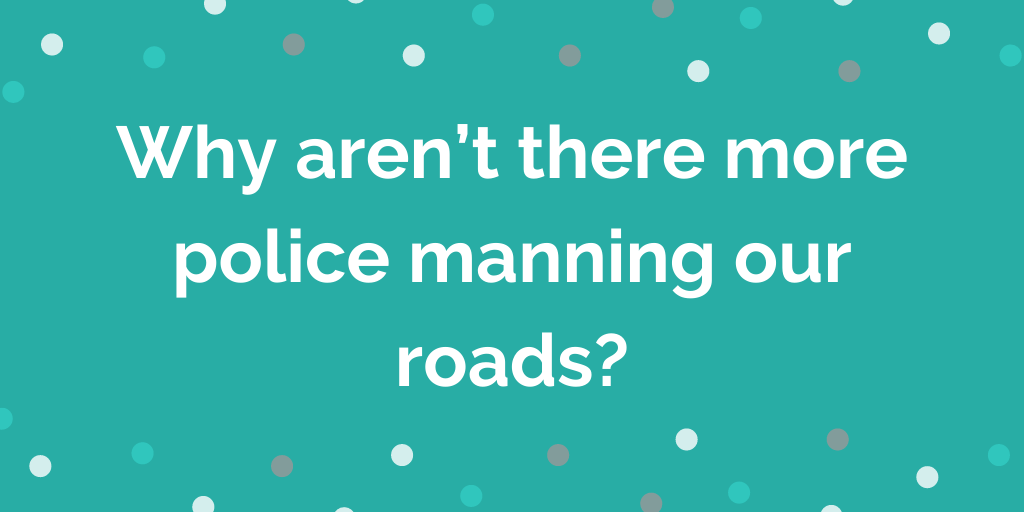 Why aren't there more police manning our roads_
